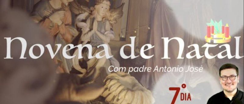 Novena de Natal com Padre Antônio José - 7º dia